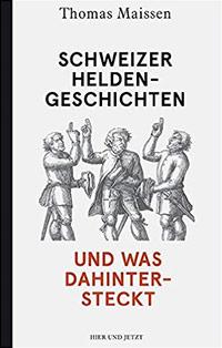 Buch »Schweizer Heldengeschichten – und was dahintersteckt«