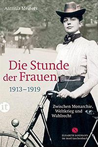 Buch »Die Stunde der Frauen: Zwischen Monarchie, Weltkrieg und Wahlrecht 1913-1919«