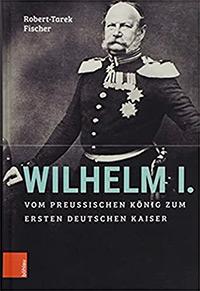Buch »Wilhelm I.: Deutscher Kaiser. König von Preußen. Nationaler Mythos«