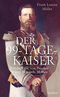 Buch »Der 99-Tage-Kaiser. Friedrich III. von Preußen«