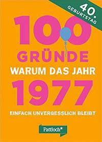 Buch »100 Gründe, warum das Jahr 1977 einfach unvergesslich bleibt«